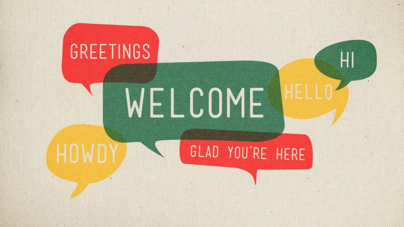 Text bubbles saying: Welcome, greetings, hello, and we're glad you're here.
